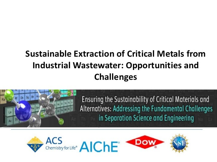 Sustainable Extraction of Critical Metals from Industrial Wastewater: Opportunities and                 Challenges       A...