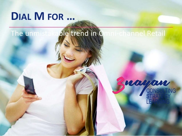 DIAL M FOR … The unmistakable trend in Omni-channel Retail
