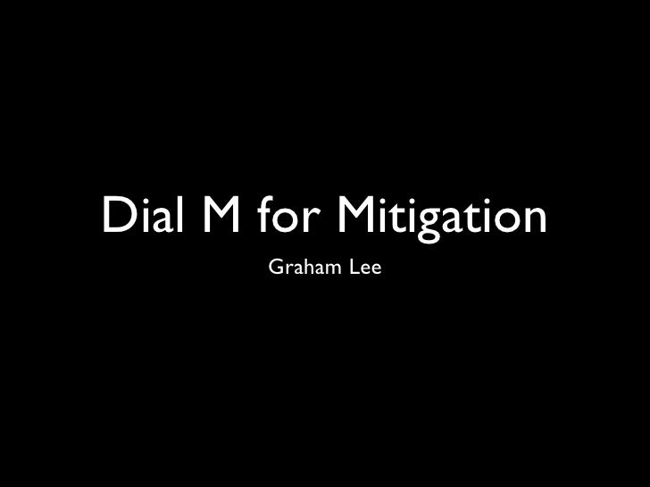 Dial M for Mitigation        Graham Lee