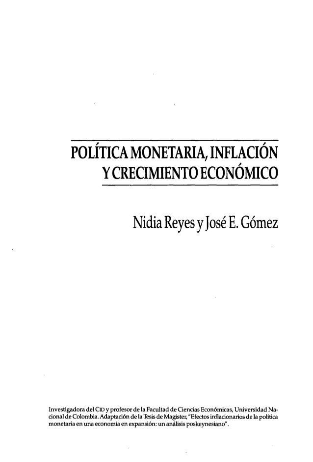 POLÍTICA MONETARIA, INFLACIÓN YCRECIMIENTO ECONÓMICO Nidia Reyes y José E. Gómez Investigadora del CIDy profesor de la Fac...