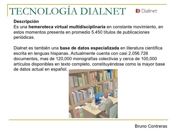 TECNOLOGÍA DIALNET Descripción Es una  hemeroteca virtual multidisciplinaria  en constante movimiento, en estos momentos p...