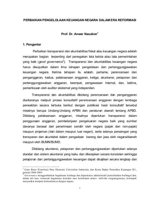 PERBAIKAN PENGELOLAAN KEUANGAN NEGARA DALAM ERA REFORMASI  Prof. Dr. Anwar Nasution1 1. Pengantar Perbaikan transparansi d...