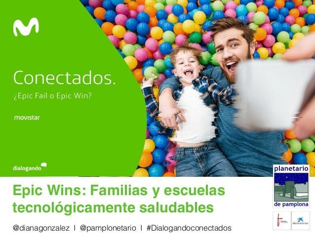 Epic Wins: Familias y escuelas tecnológicamente saludables @dianagonzalez I @pamplonetario I #Dialogandoconectados