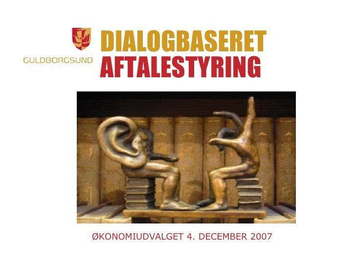 DIALOGBASERET AFTALESTYRING ØKONOMIUDVALGET 4. DECEMBER 2007