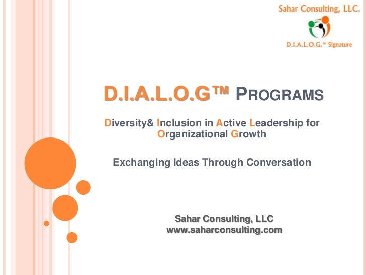 D.I.A.L.O.G™ PROGRAMSDiversity& Inclusion in Active Leadership for           Organizational Growth Exchanging Ideas Throug...