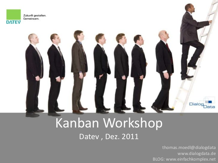 Kanban Workshop   Datev , Dez. 2011                           thomas.moedl@dialogdata                                 www....