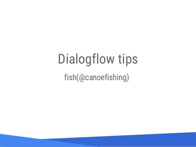 Source: Lorem ipsum dolor sit amet, consectetur adipiscing elit. Duis non erat sem Dialogflow tips fish(@canoefishing)