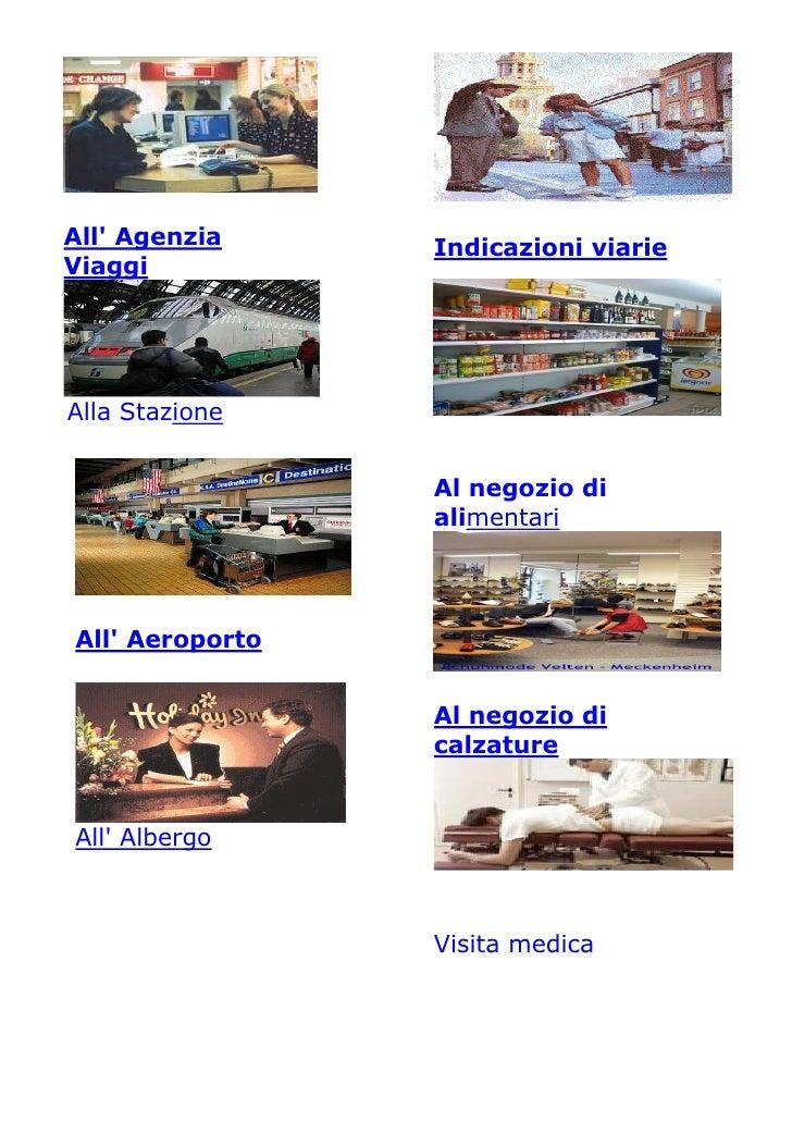 All' Agenzia     Indicazioni viarie Viaggi     Alla Stazione                    Al negozio di                  alimentari ...