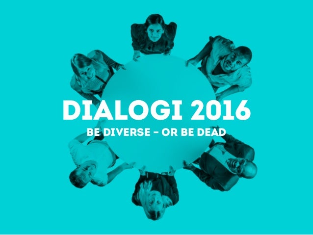 Dialogi 2016 Be diverse – or be dead