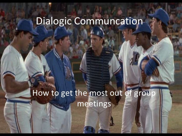 Dialogic Communcation<br />How to get the most out of group meetings<br />