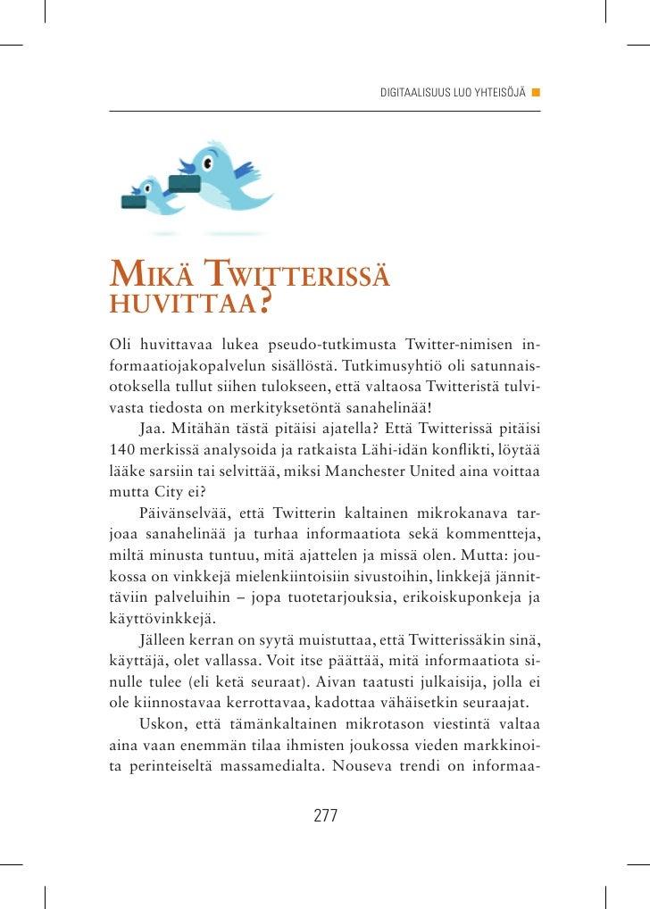 DIGITAALISUUS LUO YHTEISÖJÄ n     MiKä tWitterissä HuVittaa? Oli huvittavaa lukea pseudo-tutkimusta Twitter-nimisen in- fo...