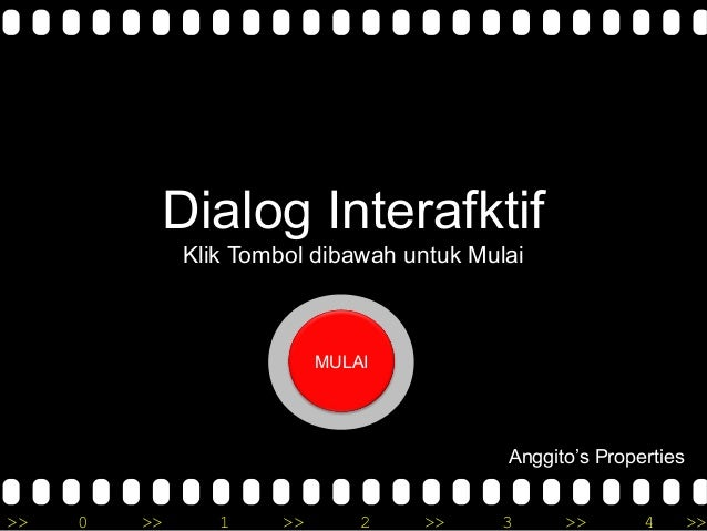 >> 0 >> 1 >> 2 >> 3 >> 4 >> Dialog Interafktif Klik Tombol dibawah untuk Mulai MULAI Anggito's Properties
