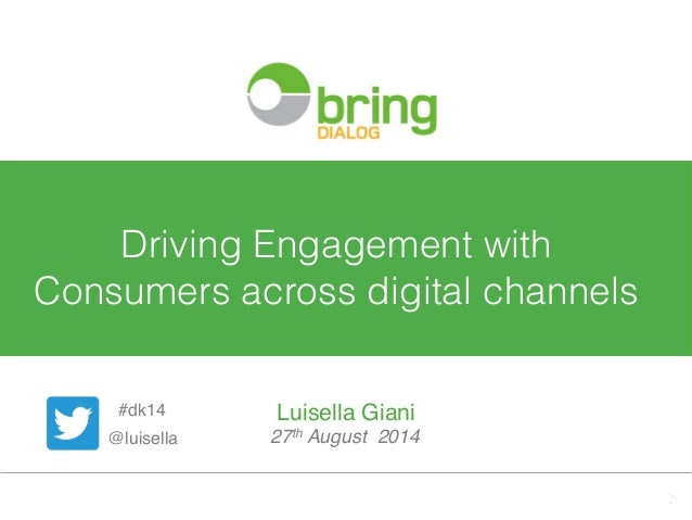 1  Driving Engagement with  Consumers across digital channels !  Luisella Giani!  27th August 2014!  #dk14!  @luisella!