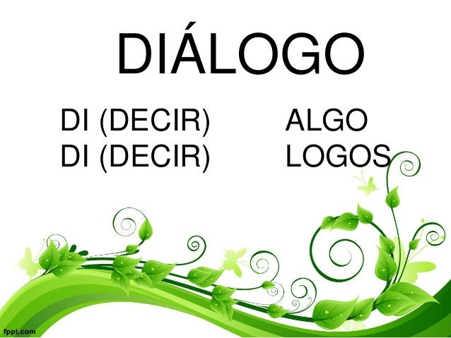 DI (DECIR) ALGO DI (DECIR) LOGOS DIÁLOGO