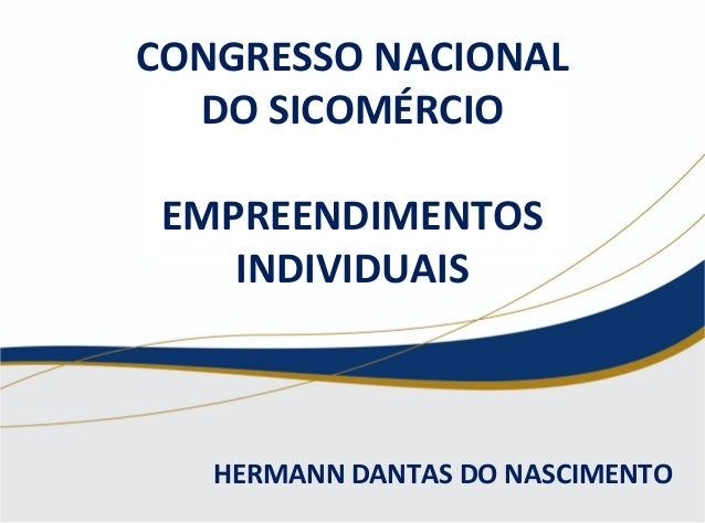 HERMANN DANTAS DO NASCIMENTO CONGRESSO NACIONAL DO SICOMÉRCIO EMPREENDIMENTOS INDIVIDUAIS