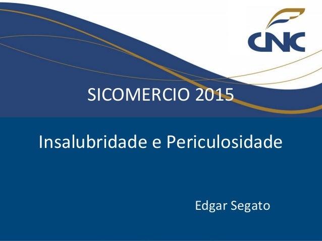 SICOMERCIO 2015 Insalubridade e Periculosidade Edgar Segato