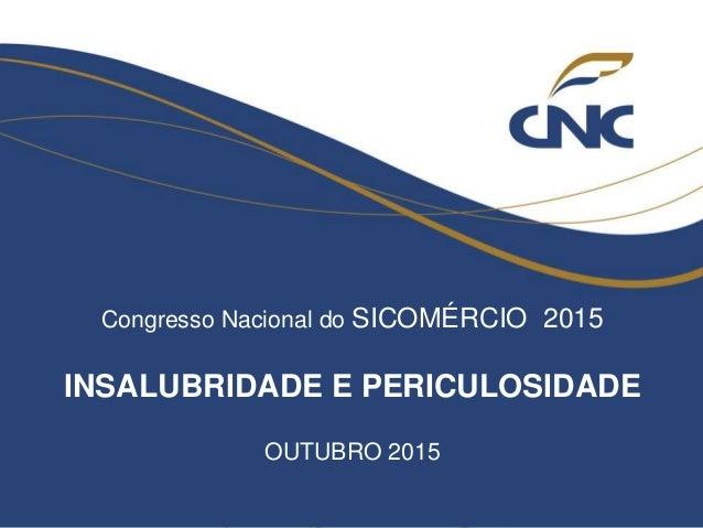 Congresso Nacional do SICOMÉRCIO 2015 INSALUBRIDADE E PERICULOSIDADE OUTUBRO 2015