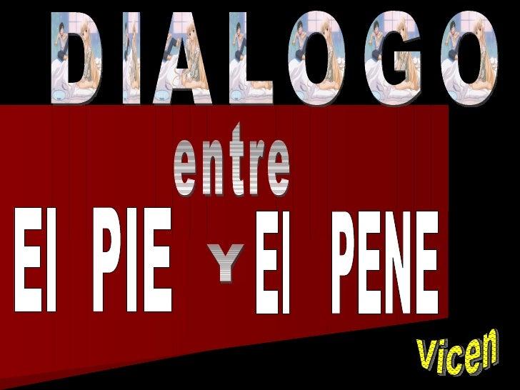 DIALOGO Vicen entre El  PIE Y  El  PENE