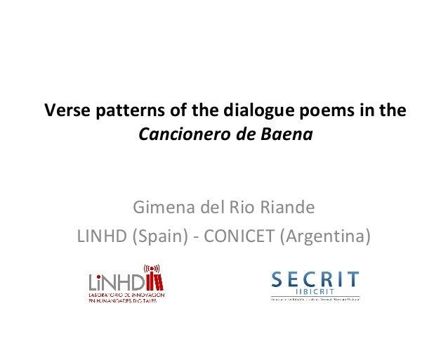Verse patterns of the dialogue poems in the Cancionero de Baena Gimena del Rio Riande LINHD (Spain) - CONICET (Argentina)