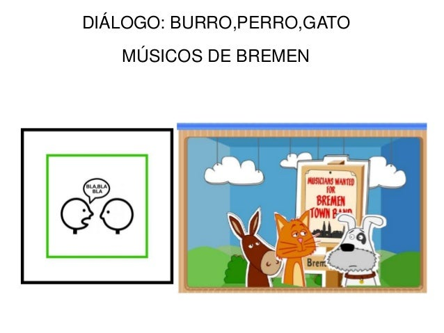 DIÁLOGO: BURRO,PERRO,GATO   MÚSICOS DE BREMEN