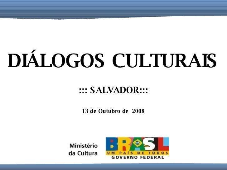 DIÁLOGOS CULTURAIS ::: SALVADOR::: 13 de Outubro de  2008