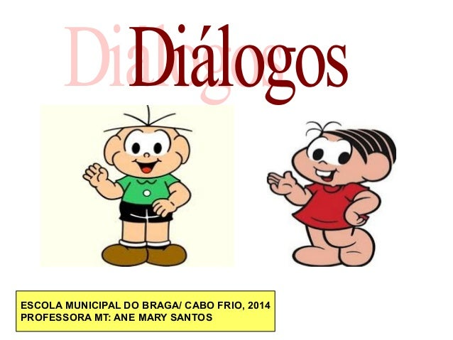 ESCOLA MUNICIPAL DO BRAGA/ CABO FRIO, 2014 PROFESSORA MT: ANE MARY SANTOS