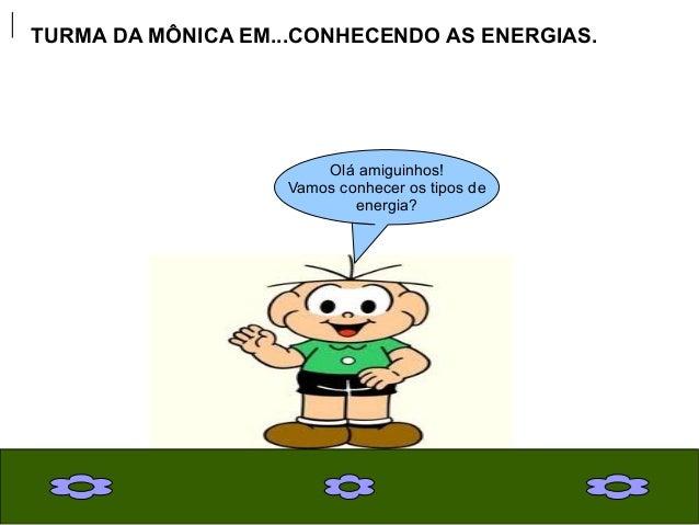 Olá amiguinhos! Vamos conhecer os tipos de energia? TURMA DA MÔNICA EM...CONHECENDO AS ENERGIAS.