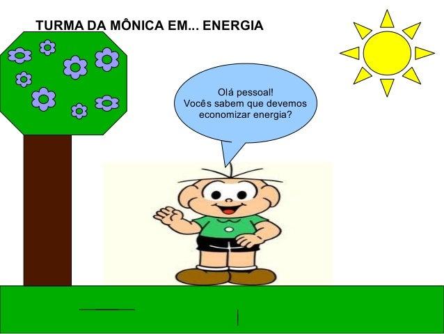 Olá pessoal! Vocês sabem que devemos economizar energia? TURMA DA MÔNICA EM... ENERGIA