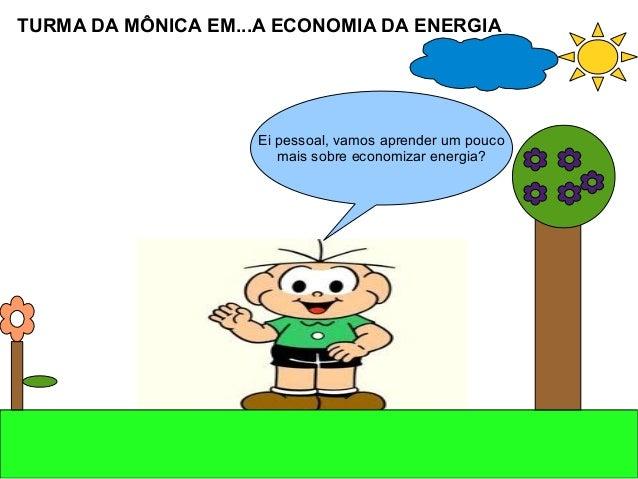 Ei pessoal, vamos aprender um pouco mais sobre economizar energia? TURMA DA MÔNICA EM...A ECONOMIA DA ENERGIA