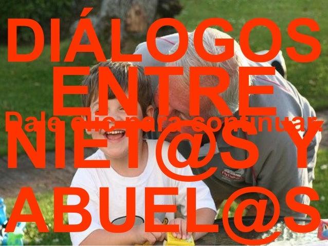 DIÁLOGOS  ENTRE  NIET@S Y  ABUEL@S  Dale clic para continuar.