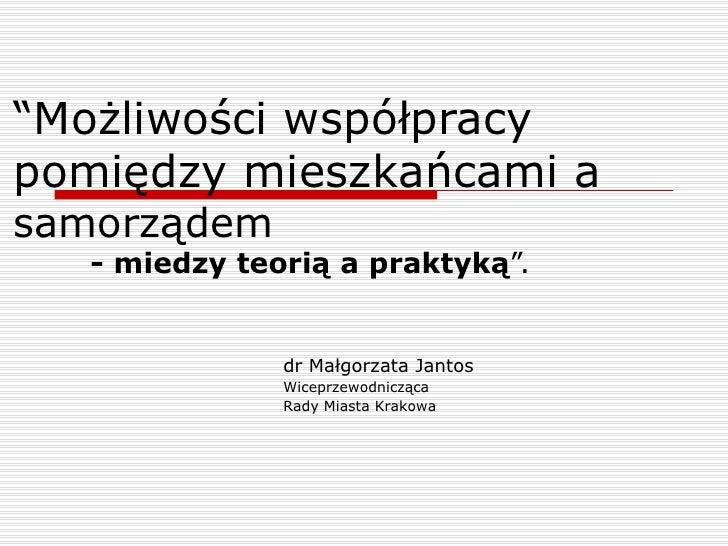 """""""Możliwości współpracypomiędzy mieszkańcami asamorządem   - miedzy teorią a praktyką"""".               dr Małgorzata Jantos ..."""