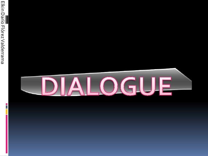Elkin Dario Flórez Valderrama<br />DIALOGUE<br />