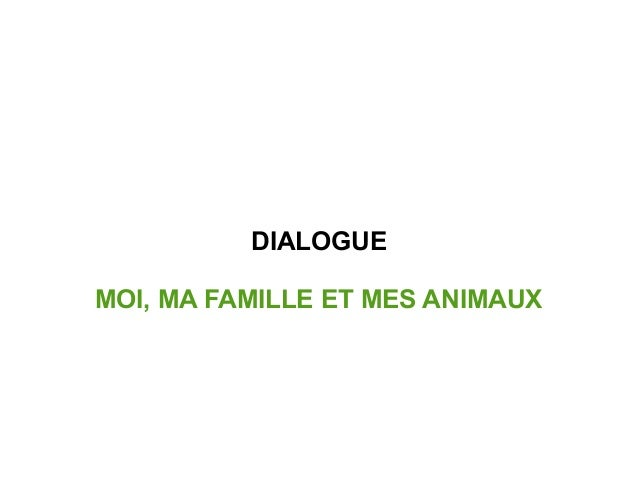 DIALOGUE MOI, MA FAMILLE ET MES ANIMAUX