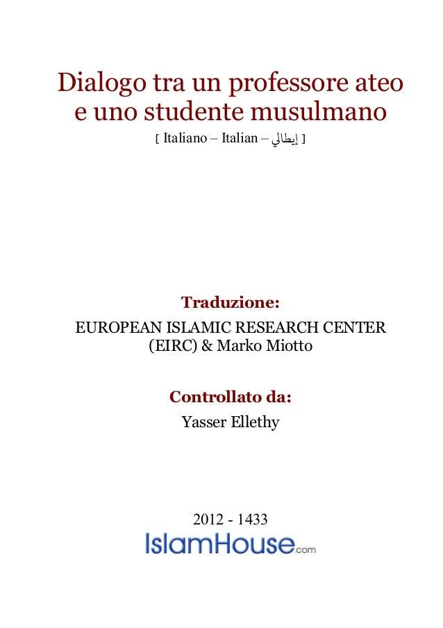 Dialogo tra un professore ateo e uno studente musulmano         [ Italiano – Italian – ] ﻳﻄﺎﻲﻟ              Traduzione: ...