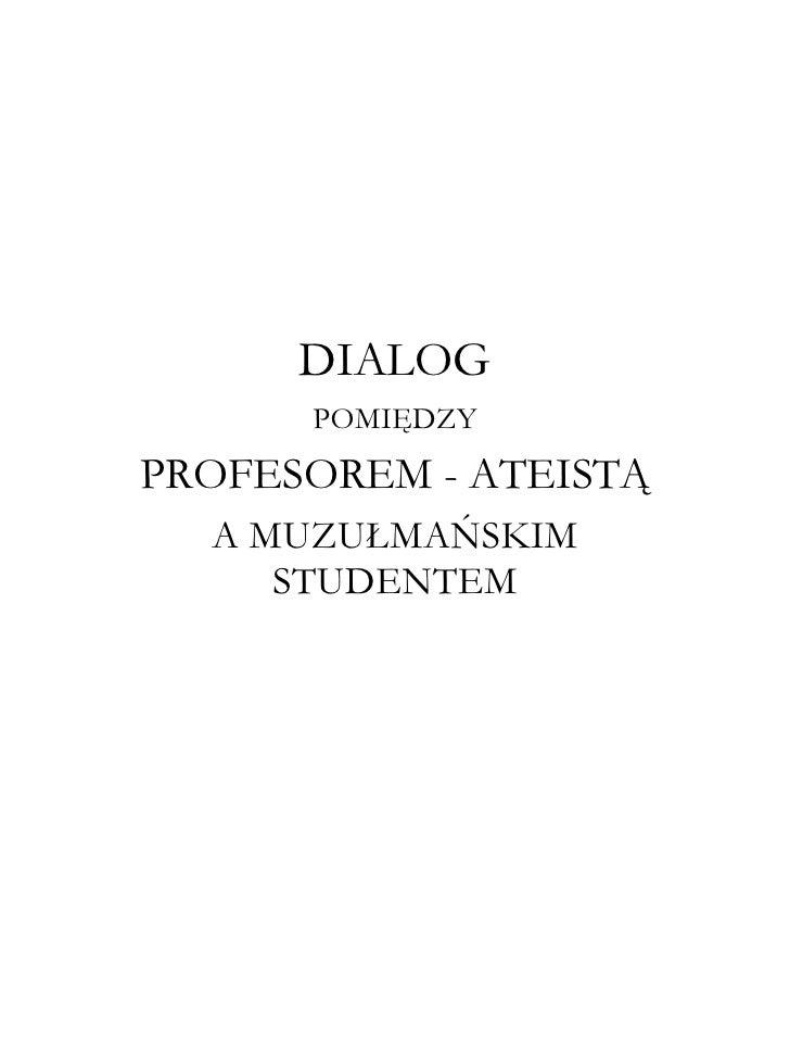 DIALOG      POMIĘDZYPROFESOREM - ATEISTĄ  A MUZUŁMAŃSKIM     STUDENTEM