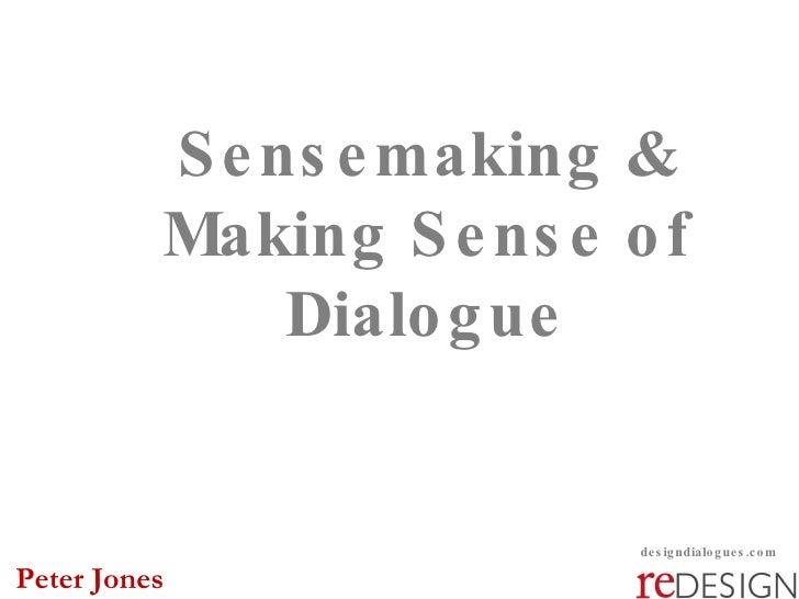 Sensemaking & Making Sense of Dialogue designdialogues.com Peter Jones