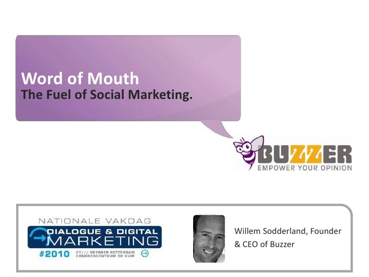 Word of Mouth<br />The Fuel of Social Marketing.<br />Willem Sodderland, Founder & CEO of Buzzer<br />