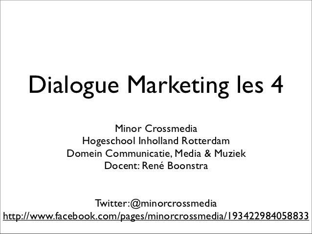 Dialogue Marketing les 4                    Minor Crossmedia              Hogeschool Inholland Rotterdam            Domein...