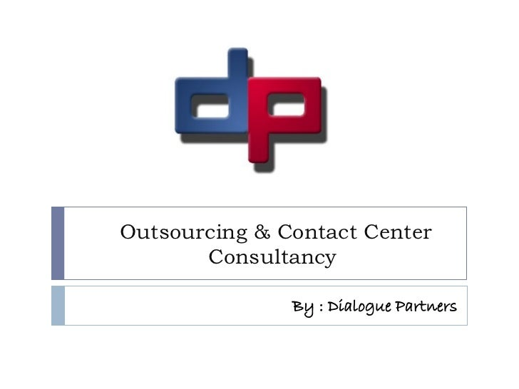 Outsourcing & Contact Center       Consultancy               By : Dialogue Partners