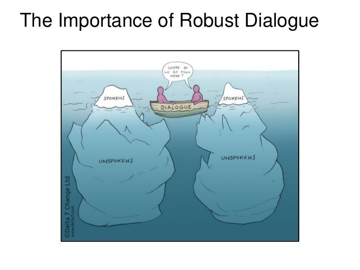 importance of dialogue The importance of dialogue as an essential ingredient there are a number of  reasons why facilitated dialogue is such an essential ingredient of any  intervention.