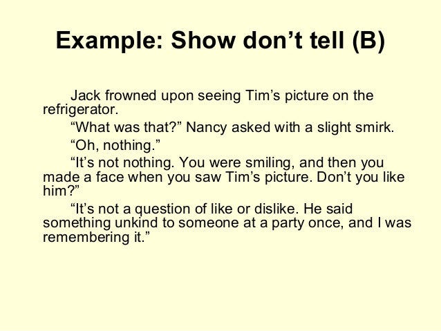 """Example: Show don't tell (B) Jack frowned upon seeing Tim's picture on the refrigerator. """"What was that?"""" Nancy asked with..."""