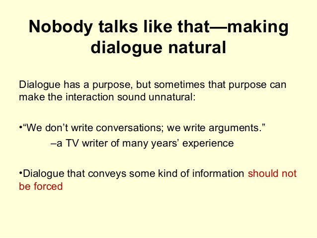 Nobody talks like that—making dialogue natural Dialogue has a purpose, but sometimes that purpose can make the interaction...
