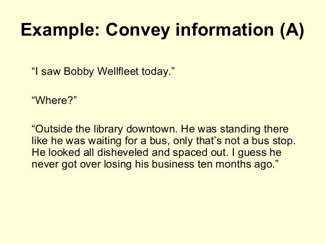 """Example: Convey information (A) """"I saw Bobby Wellfleet today."""" """"Where?"""" """"Outside the library downtown. He was standing the..."""