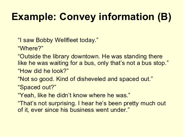 """Example: Convey information (B) """"I saw Bobby Wellfleet today."""" """"Where?"""" """"Outside the library downtown. He was standing the..."""