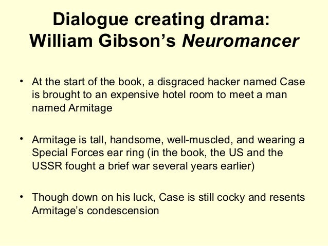 Dialogue creating drama: William Gibson's Neuromancer • At the start of the book, a disgraced hacker named Case is brought...