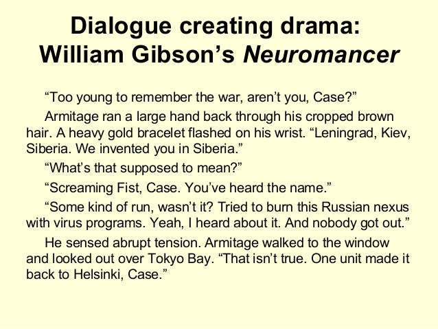"""Dialogue creating drama: William Gibson's Neuromancer """"Too young to remember the war, aren't you, Case?"""" Armitage ran a la..."""