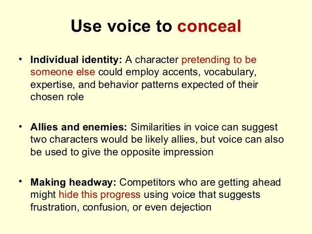 Use voice to conceal • Individual identity: A character pretending to be someone else could employ accents, vocabulary, ex...