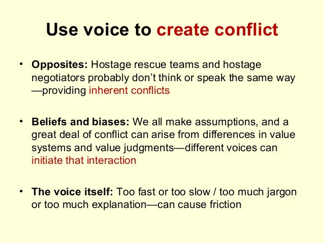 Use voice to create conflict • Opposites: Hostage rescue teams and hostage negotiators probably don't think or speak the s...