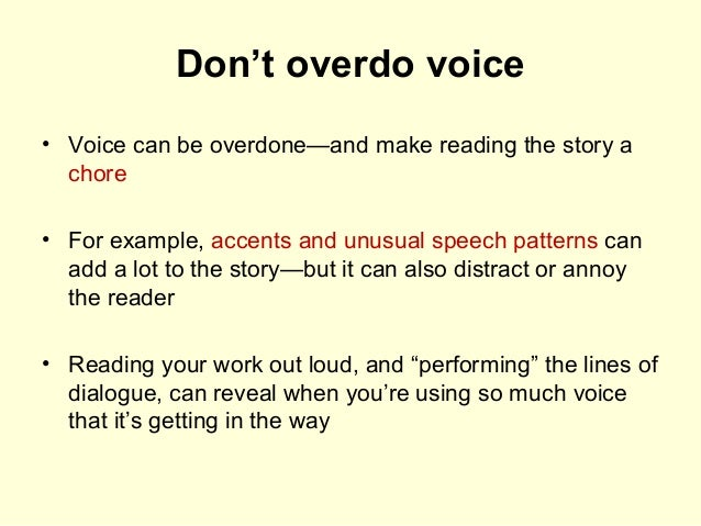 Don't overdo voice • Voice can be overdone—and make reading the story a chore • For example, accents and unusual speech pa...