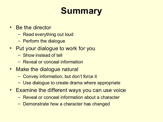 Summary • Be the director – Read everything out loud – Perform the dialogue • Put your dialogue to work for you – Show ins...